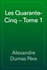 Alexandre Dumas - Les Quarante-Cinq — Tome 1 artwork