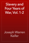 Slavery and Four Years of War, Vol. 1-2