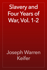 Slavery and Four Years of War, Vol. 1-2 book