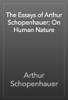 Arthur Schopenhauer - The Essays of Arthur Schopenhauer; On Human Nature artwork