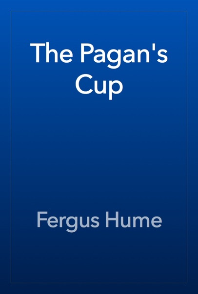 The Pagan's Cup - Fergus Hume book cover