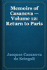 Jacques Casanova de Seingalt - Memoirs of Casanova — Volume 12: Return to Paris artwork