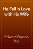 Edward Payson Roe - He Fell in Love with His Wife ilustración