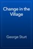 George Sturt - Change in the Village artwork
