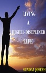 Living A Highly-Disciplined Life