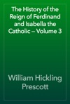 The History Of The Reign Of Ferdinand And Isabella The Catholic  Volume 3