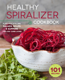 The Healthy Spiralizer Cookbook: Flavorful and Filling Salads, Soups, Suppers, and More for Low-Carb Living book