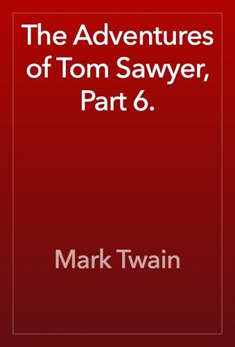 Mark Twain - The Adventures of Tom Sawyer, Part 6.