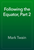 Mark Twain - Following the Equator, Part 2 artwork