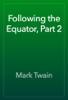 Mark Twain - Following the Equator, Part 2  artwork