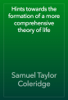 Samuel Taylor Coleridge - Hints towards the formation of a more comprehensive theory of life artwork