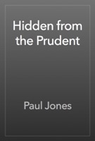 Hidden from the Prudent