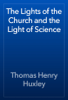 Thomas Henry Huxley - The Lights of the Church and the Light of Science artwork