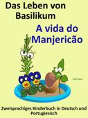 Zweisprachiges Kinderbuch in Deutsch und Portugiesisch: Das Leben von Basilikum - A vida do Manjericão. Die Serie zum Portugiesisch Lernen