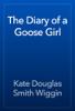 Kate Douglas Smith Wiggin - The Diary of a Goose Girl artwork