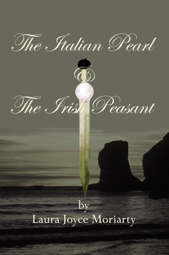 Laura Joyce Moriarty - The Italian Pearl & The Irish Peasant
