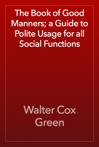 The Book of Good Manners; a Guide to Polite Usage for all Social Functions Book Review