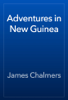 James Chalmers - Adventures in New Guinea artwork