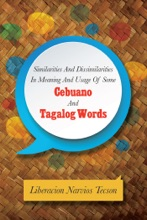 Similarities And Dissimilarities In Meaning And Usage Of Some Cebuano And Tagalog Words
