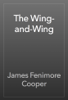 James Fenimore Cooper - The Wing-and-Wing artwork