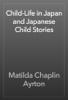 Matilda Chaplin Ayrton - Child-Life in Japan and Japanese Child Stories artwork