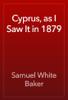 Samuel White Baker - Cyprus, as I Saw It in 1879 artwork