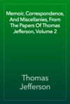 Memoir Correspondence And Miscellanies From The Papers Of Thomas Jefferson Volume 2