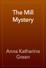 Anna Katharine Green - The Mill Mystery artwork