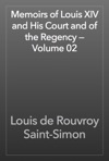 Memoirs Of Louis XIV And His Court And Of The Regency  Volume 02