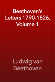 Beethoven's Letters 1790-1826, Volume 1 book
