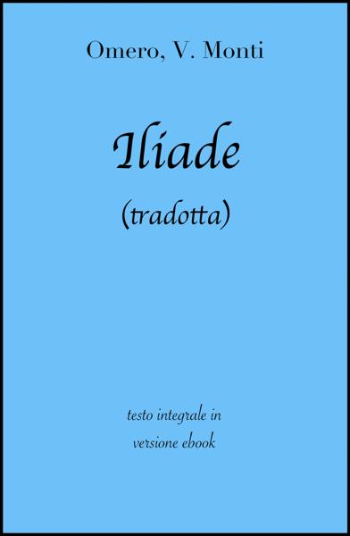 Iliade di Omero in ebook (tradotta) da Omero, Vincenzo Monti & grandi Classici