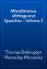 Thomas Babington Macaulay Macaulay - Miscellaneous Writings and Speeches — Volume 2 artwork