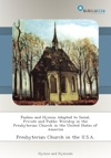 Psalms And Hymns Adapted To Social Private And Public Worship In The Presbyterian Church In The United States Of America