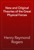 Henry Raymond Rogers - New and Original Theories of the Great Physical Forces artwork