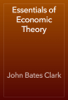 John Bates Clark - Essentials of Economic Theory grafismos