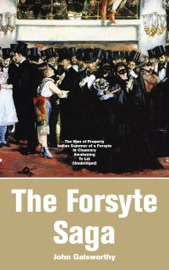 THE FORSYTE SAGA: THE MAN OF PROPERTY, INDIAN SUMMER OF A FORSYTE, IN CHANCERY, AWAKENING, TO LET (UNABRIDGED)