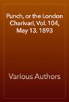 Punch, or the London Charivari, Vol. 104, May 13, 1893