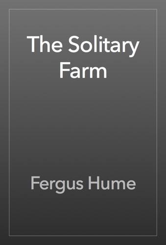 Fergus Hume - The Solitary Farm