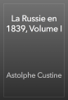 Astolphe Custine - La Russie en 1839, Volume I artwork