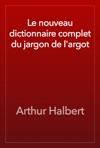 Le Nouveau Dictionnaire Complet Du Jargon De Largot