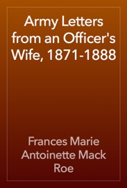 ARMY LETTERS FROM AN OFFICERS WIFE, 1871-1888