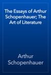 The Essays Of Arthur Schopenhauer The Art Of Literature