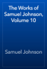 Samuel Johnson - The Works of Samuel Johnson, Volume 10 artwork