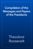 Theodore Roosevelt - Compilation of the Messages and Papers of the Presidents artwork
