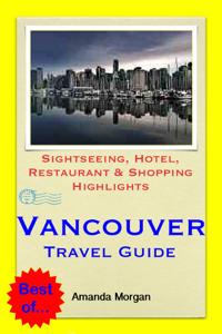 Vancouver, BC (Canada) Travel Guide - Sightseeing, Hotel, Restaurant & Shopping Highlights (Illustrated) - Amanda Morgan