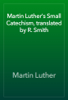 Martin Luther & Robert E. Smith - The Small Catechism of Martin Luther artwork