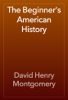 David Henry Montgomery - The Beginner's American History artwork