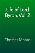Life of Lord Byron, Vol. 2
