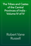 The Tribes And Castes Of The Central Provinces Of India - Volume IV Of IV