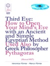 Third Eye How To Open Your Minds Eye With An Ancient And Simple Egyptian Method Used Also By Greek Philosopher Pythagoras Manual 027